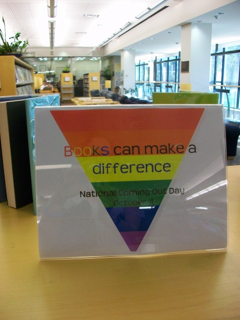 I worked with our Allies club on a Coming Out Day display showcasing LGBT-positive books for young people